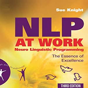 NLP at Work: The Essence of Excellence, 3rd Edition (People Skills for Professionals) | [Sue Knight]