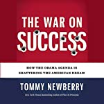 The War on Success: How the Obama Agenda Is Shattering the American Dream | Tommy Newberry