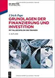 Grundlagen der Finanzierung und Investition: Mit Fallbeispielen und Übungen (De Gruyter Studium)