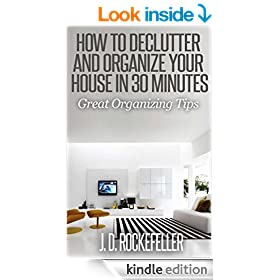 How to Declutter and Organize your House in 30 Minutes: Great Organizing Tips (How to Clean, Organize and Declutter your House Series)