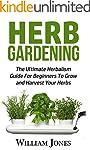 Herb Gardening: The Ultimate Herbalis...