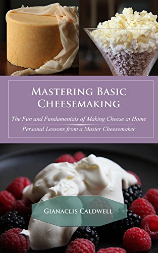 Mastering Basic Cheesemaking: The Fun and Fundamentals of Making Cheese at Home by Gianaclis Caldwell