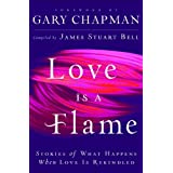 LOVE IS A FLAME: Stories of What Happens When Love Is Rekindledby James Stuart Bell