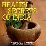 Health Secrets of India: Culture, Recipes, Natural Remedies | Thomas Longe