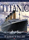 Exploring the Titanic: How the Greatest Ship Ever Lost-Was Found