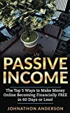 img - for Passive Income: The Top 5 Ways to Make Money Online Becoming Financially FREE in 60 Days or Less! Stop Working and Start Living Today! book / textbook / text book