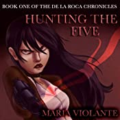 Hunting the Five: Book One of the De la Roca Chronicles, Volume 1 | [Maria Violante]