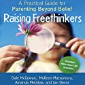 Raising Freethinkers: A Practical Guide for Parenting Beyond Belief Hörbuch von Dale McGowan, Molleen Matsumura, Amanda Metskas, Jan Devor Gesprochen von: Denice Stradling