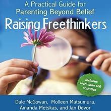 Raising Freethinkers: A Practical Guide for Parenting Beyond Belief Audiobook by Dale McGowan, Molleen Matsumura, Amanda Metskas, Jan Devor Narrated by Denice Stradling