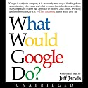 What Would Google Do? Audiobook by Jeff Jarvis Narrated by Jeff Jarvis