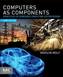 Computers as Components: Principles of Embedded Computing System Design (The Morgan Kaufmann Series in Computer Architectu...