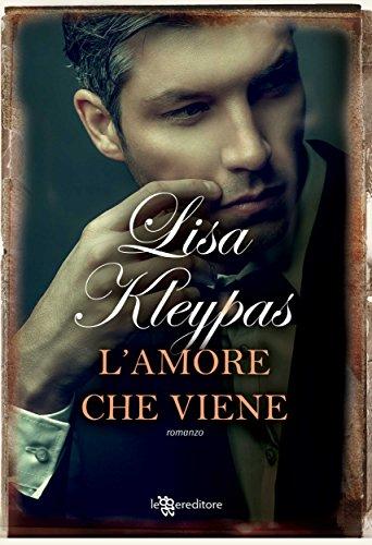 Lisa Kleypas - L'amore che viene (Leggereditore Narrativa)