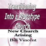 Transitioning into a Prototype Church | Bill Vincent