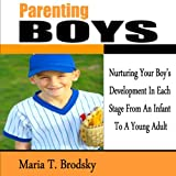 Parenting Boys: Nurturing Your Boys Development in Each Stage from an Infant to a Young Adult