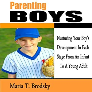 Parenting Boys: Nurturing Your Boy's Development in Each Stage from an Infant to a Young Adult | [Maria T. Brodsky]