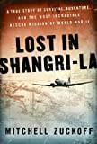 img - for Lost in Shangri-La: A True Story of Survival, Adventure, and the Most Incredible Rescue Mission of World War II book / textbook / text book