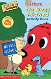 Clifford the Big Red Dog No Dogs Allowed Activity Book (0439229634) by Norman Bridwell