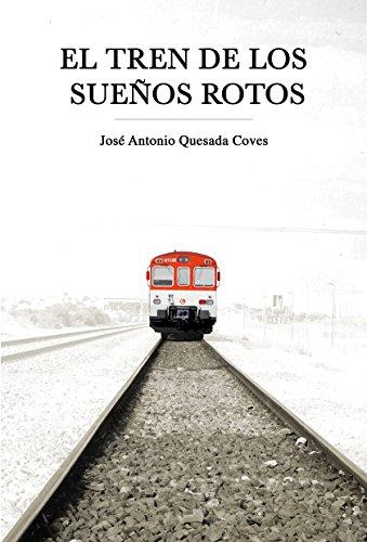 Portada del libro El tren de los sueños rotos de José Antonio Quesada Coves