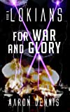 Lokians: Book 3 For War and Glory
