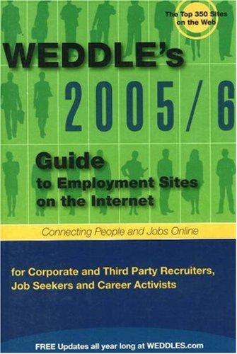 WEDDLE's Guide to Employment Sites on the Internet: For Corporate and Third-Party Job Seekers and Career Activists