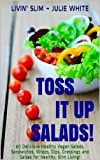 img - for Salad Recipes: Toss it up Salads!: 60 Delicious Healthy Vegan Salads, Sandwiches, Wraps, Dips, Dressings, Salsas and Baked Chips for Healthy, Slim Living! (Livin' Slim) book / textbook / text book