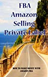 img - for FBA Amazon Selling Private Label How To Make Money With Amazon FBA: Amazon FBA Books For Earn Money book / textbook / text book