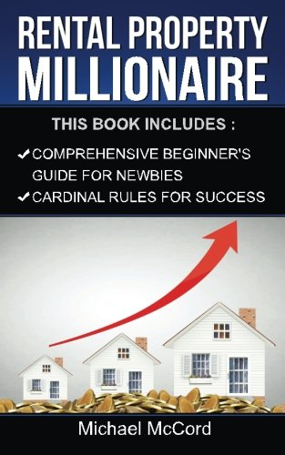 Rental Property Millionaire (Beginners Guide and Cardinal Rules, Real Estate, Property, Investment, Investing)
