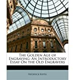 img - for The Golden Age of Engraving: An Introductory Essay on the Old Engravers (Paperback) - Common book / textbook / text book