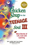 Chicken Soup for the Teenage Soul III: More Stories of Life, Love and Learning (1558747613) by Canfield, Jack