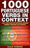 1000 Portuguese Verbs in Context: A Self Study Guide for Portuguese Language Leaners (1000 Verb Lists in Context Book 3) (...
