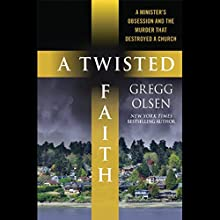 A Twisted Faith: A Minister's Obsession and the Murder That Destroyed a Church Audiobook by Gregg Olsen Narrated by Dennis Boutsikaris