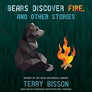 Bears Discover Fire, and Other Stories | [Terry Bisson]