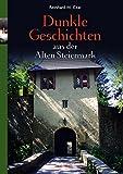 Dunkle Geschichten aus der Alten Steiermark