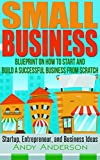 img - for Small Business: Blueprint on How to Start and Build a Successful Business From Scratch - Startup, Entrepreneur, and Business Ideas book / textbook / text book
