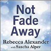 Not Fade Away: A Memoir of Senses Lost and Found | [Rebecca Alexander, Sascha Alper]