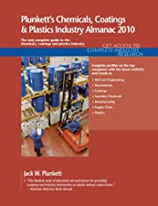 Plunkett's Chemicals, Coatings & Plastics Industry Almanac 2010: Chemicals, Coatings & Plastics Industry Market Research, Statistics, Trends & Leading ... Coatings, & Plastics Industry Almanac)