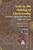 img - for Asia in the Making of Christianity: Conversion, Agency, and Indigeneity, 1600s to the Present (Social Sciences in Asia) book / textbook / text book