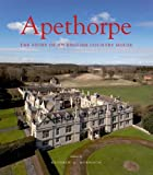 Apethorpe: The Story of an English Country House (The Paul Mellon Centre for Studies in British Art)