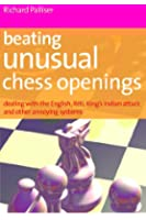 Beating Unusual Chess Openings: Dealing with the English, Reti, King's Indian Attack and other annoying systems (English Edition)
