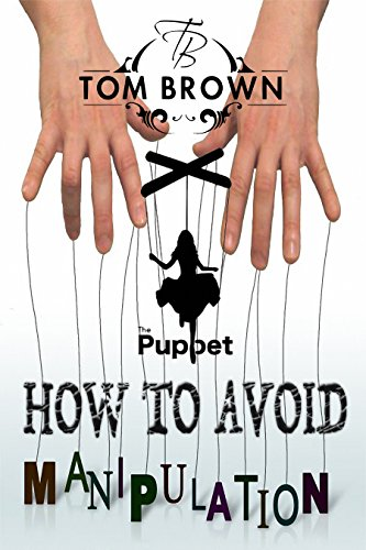How to Avoid Manipulation Is Not to Become a Puppet? (Positive Thinking): Manipulate People, Mind Control, Selfishness, Energy Vampires, Narcissist (Positive Thinking Books) (Positive Manipulation compare prices)