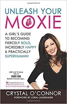 Unleash Your Moxie: A Girl's Guide To Becoming Fiercely Bold, Incredibly Happy & Practically Superhuman