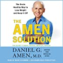 The Amen Solution: The Brain Healthy Way to Lose Weight and Keep It Off (       UNABRIDGED) by Daniel G. Amen Narrated by Marc Cashman