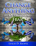 img - for Change Anything by Overcoming Fear (Creating Your Own Reality Series Book 2) book / textbook / text book
