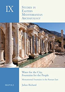 Water for the City, Fountains for the People : Monumental Fountains in the Roman Eas. an archaeological study of water management