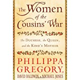 The Women of the Cousins' War: The Duchess, the Queen, and the King's Motherby Philippa Gregory