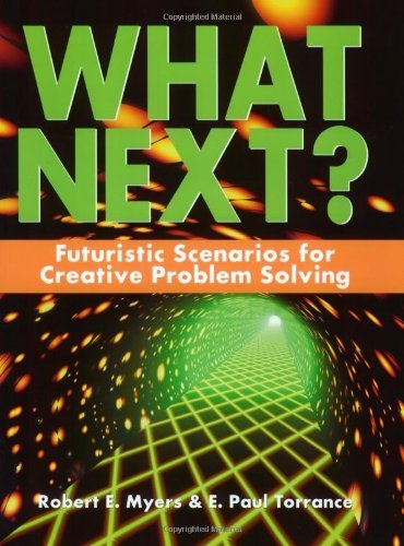 what-next-futuristic-scenarios-for-creative-problem-solving-by-robert-e-myers-2002-11-01