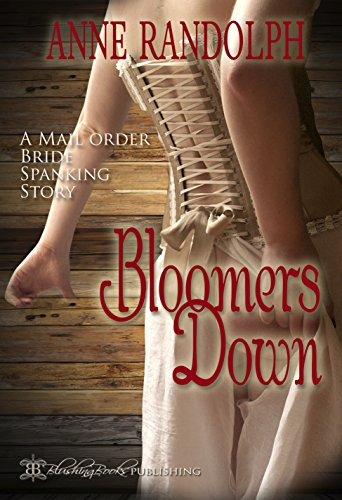 Bloomers Down: A Mail Order Bride Spanking Story PDF