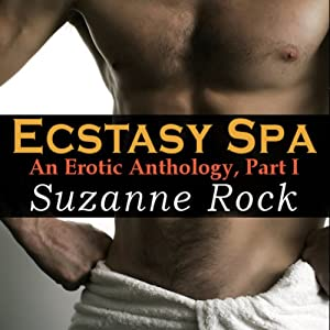 The Ecstasy Spa: An Erotic Anthology, Part I | [Suzanne Rock]