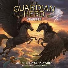Windborn: The Guardian Herd, Book 4 Audiobook by Jennifer Lynn Alvarez Narrated by Andrew Eiden