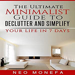 The Ultimate Minimalist Guide to Declutter and Simplify Your Life in 7 Days Audiobook